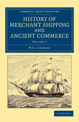 History of Merchant Shipping and Ancient Commerce - Lindsay, W. S.