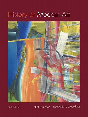 History of Modern Art: Painting, Sculpture, Architecture, Photography - Arnason, H H, and Mansfield, Elizabeth C