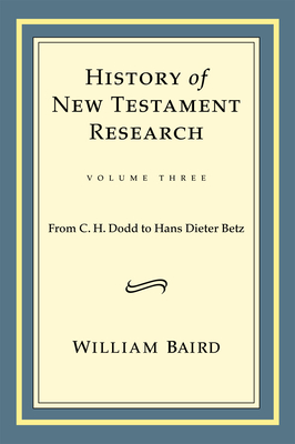 History of New Testament Research, Volume Three: From C. H. Dodd to Hans Dieter Betz - Baird, William, F.S