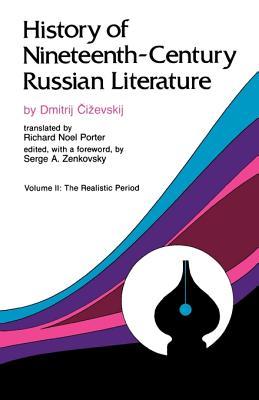 History of Nineteenth-Century Russian Literature: Volume II: The Realistic Period - Tschizewskij, Dmitrij