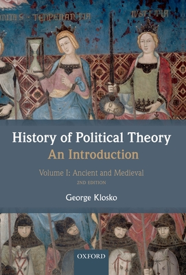 History of Political Theory: An Introduction: Volume I: Ancient and Medieval - Klosko, George