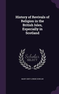 History of Revivals of Religion in the British Isles, Especially in Scotland - Duncan, Mary Grey Lundie
