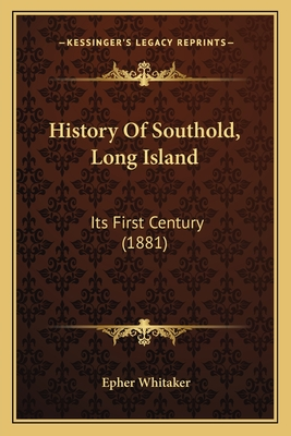History of Southold, Long Island: Its First Century (1881) - Whitaker, Epher