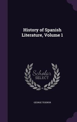 History of Spanish Literature, Volume 1 - Ticknor, George