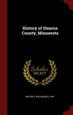 History of Stearns County, Minnesota - Mitchell, William Bell
