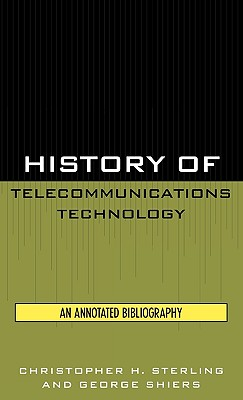History of Telecommunications Technology: An Annotated Bibliography - Sterling, Christopher H, and Shiers, George