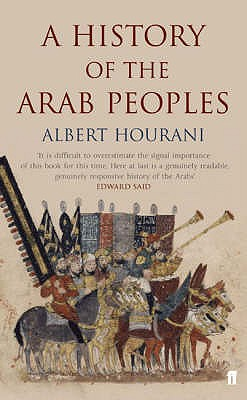 History of the Arab Peoples - Hourani, Albert, and Ruthven, Malise (Introduction by)
