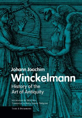 History of the Art of Antiquity - Winckelmann, Johann Joachim, and Mallgrave, Harry Francis, Dr. (Translated by), and Potts, Alex, Professor (Introduction by)