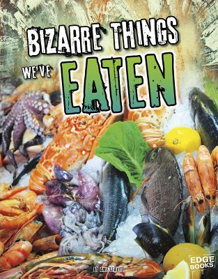 History of the Bizarre: Bizarre Things We've Eaten - Leavitt, Amie Jane