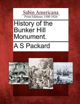 History of the Bunker Hill Monument. - Packard, A S