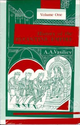 History of the Byzantine Empire, 324-1453, Volume I - Vasiliev, Alexander A