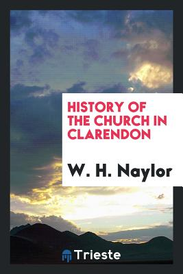 History of the Church in Clarendon - Naylor, W H
