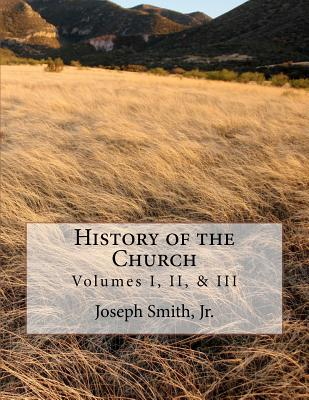 History of the Church: Of Jesus Christ of Latter-Day Saints - Collection # 1, Volumes I, II, & III - Smith Jr, Joseph, and Roberts, B H (Notes by)