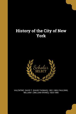 History of the City of New York - Valentine, David T (David Thomas) 1801 (Creator), and Paulding, William I (William Irving) 1 (Creator)