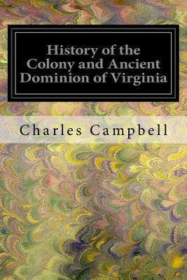 History of the Colony and Ancient Dominion of Virginia - Campbell, Charles