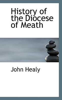 History of the Diocese of Meath - Healy, John, Rev.