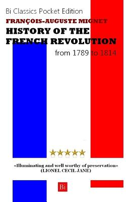 History of the French Revolution from 1789 to 1814 - Mignet, Francois-Auguste, and Classics, Bi (Editor), and Jane, Lionel Cecil (Translated by)