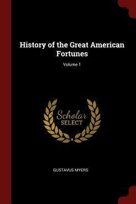History of the Great American Fortunes; Volume 1 - Myers, Gustavus