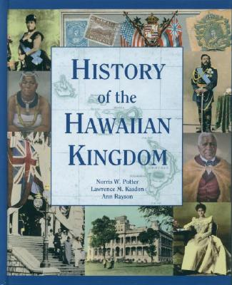 History of the Hawaiian Kingdom - Potter, Norris W, and Kasdon, Lawrence M, and Rayson, Ann