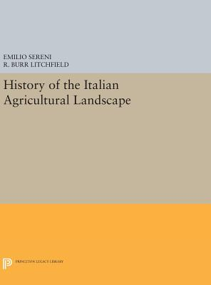 History of the Italian Agricultural Landscape - Sereni, Emilio, and Litchfield, R. Burr (Translated by)
