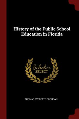 History of the Public School Education in Florida - Cochran, Thomas Everette