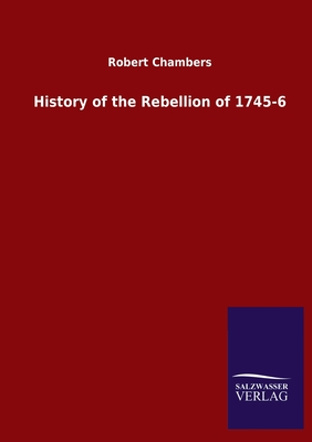 History of the Rebellion of 1745-6 - Chambers, Robert