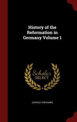 History of the Reformation in Germany Volume 1 - Ranke, Leopold Von