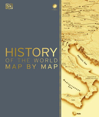 History of the World Map by Map - DK, and Smithsonian Institution (Contributions by)
