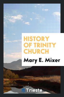 History of Trinity Church - Mixer, Mary E