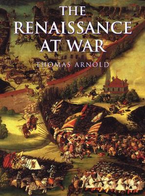 History of Warfare: The Renaissance at War - Arnold, Thomas