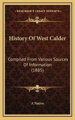History of West Calder: Compiled from Various Sources of Information (1885) - A Native