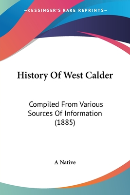 History of West Calder: Compiled from Various Sources of Information (1885) - A Native, Native