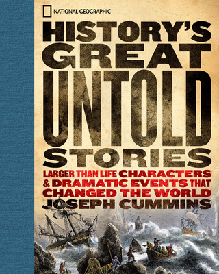 History's Great Untold Stories: The Larger Than Life Characters and Dramatic Events That Changed the World - Cummins, Joseph