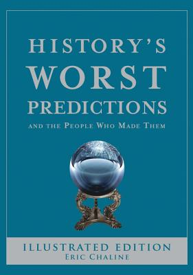 History's Worst Predictions: And the People Who Made Them - Chaline, Eric