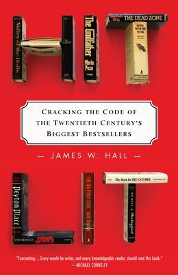 Hit Lit: Cracking the Code of the Twentieth Century's Biggest Bestsellers - Hall, James W