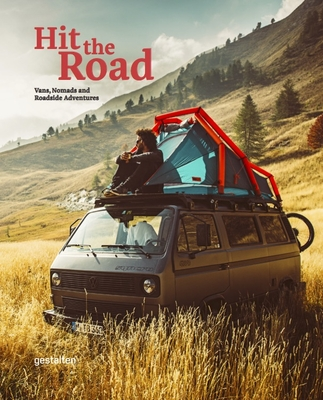 Hit the Road: Vans, Nomads and Roadside Adventures - Gestalten (Editor), and Friesicke, Sascha (Editor)