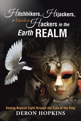 Hitchhikers, Hijackers, and Faceless Hackers in the Earth Realm: Seeing Beyond Sight Through the Eyes of the King - Hopkins, Deron