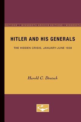 Hitler and His Generals: The Hidden Crisis, January-June 1938 - Deutsch, Harold C