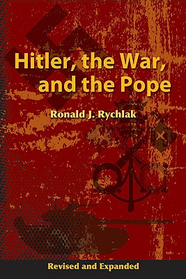 Hitler, the War, and the Pope - Rychlak, Ronald J