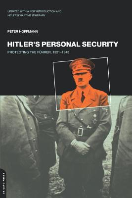 Hitler's Personal Security: Protecting the Fuhrer 1921-1945 - Hoffman, Peter
