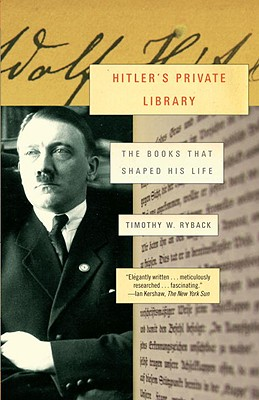 Hitler's Private Library: The Books That Shaped His Life - Ryback, Timothy W