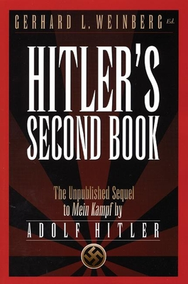 Hitler's Second Book: The Unpublished Sequel to Mein Kampf - Hitler, Adolf, and Weinberg, Gerhard L (Editor)
