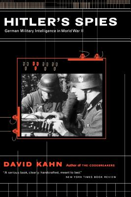Hitler's Spies: German Military Intelligence in World War II - Kahn, David