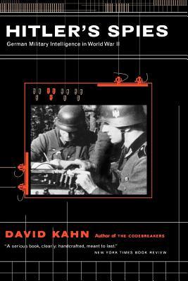 Hitler's Spies: German Military Intelligence in World War II - Kahn, David a