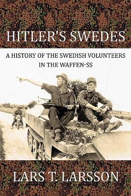 Hitler's Swedes: A History of the Swedish Volunteers in the Waffen-SS - Larsson, Lars T