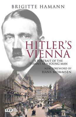 Hitler's Vienna: A Portrait of the Tyrant as a Young Man - Hamann, Brigitte