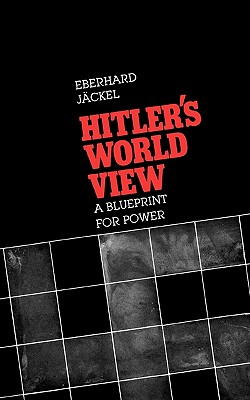 Hitler's World View: A Blueprint for Power - Jackel, Eberhard, and Arnold, Herbert (Translated by), and Jckel, Eberhard