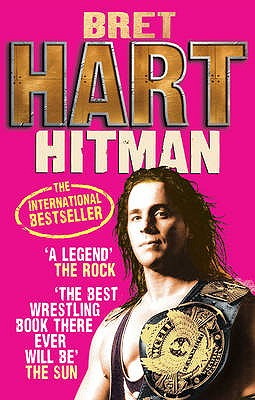 Hitman: My Real Life in the Cartoon World of Wrestling - Hart, Bret