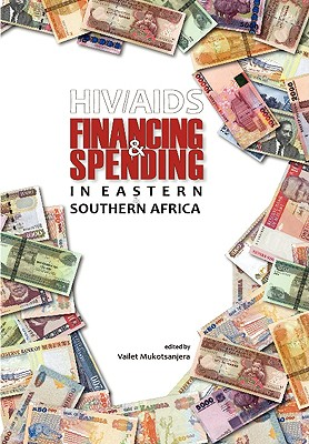 HIV/AIDS Financing and Spending in Eastern and Southern Africa - Mukotsanjera, Vailet (Editor)