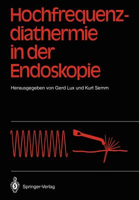 Hochfrequenz-Diathermie in Der Endoskopie - Lux, Gerd (Editor), and Demling, Ludwig (Foreword by), and Semm, Kurt (Editor)